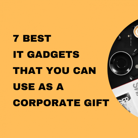 7 Best IT Gadgets That You Can Use as A Corporate Gift