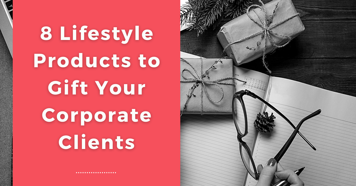 8 Lifestyle Products to Gift Your Corporate Clients
